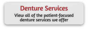 Denture Services | View all of the patient-focused denture services we offer