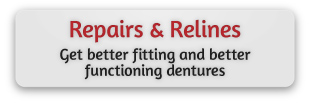 Repairs & Relines | Get better fitting and betterfunctioning dentures