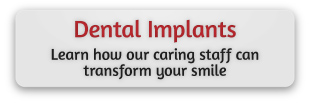 Dental Implants | Learn how our caring staff can transform your smile